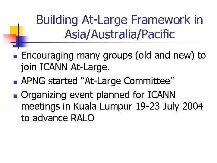Building At-Large Framework in Asia/Australia/Pacific n n n Encouraging many groups (old and new)