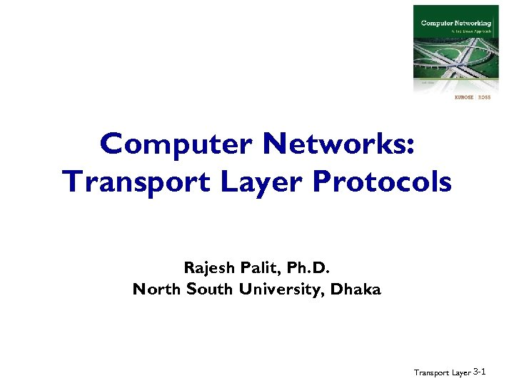 Computer Networks: Transport Layer Protocols Rajesh Palit, Ph. D. North South University, Dhaka Transport