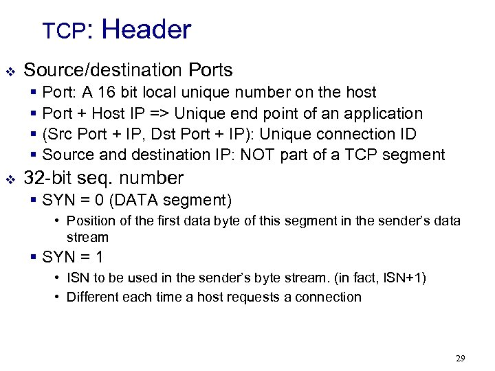 TCP: v Header Source/destination Ports § Port: A 16 bit local unique number on