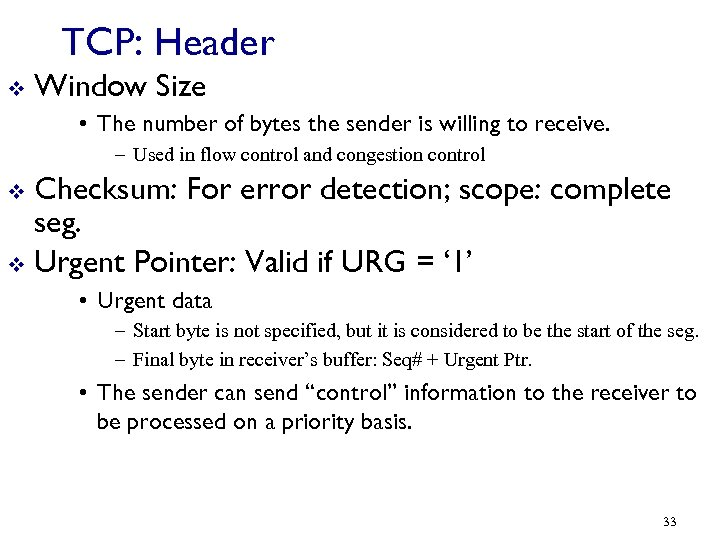 TCP: Header v Window Size • The number of bytes the sender is willing