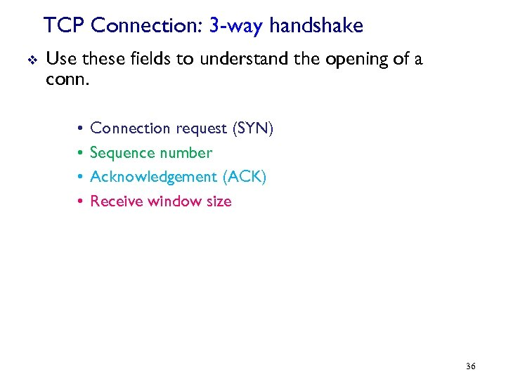 TCP Connection: 3 -way handshake v Use these fields to understand the opening of