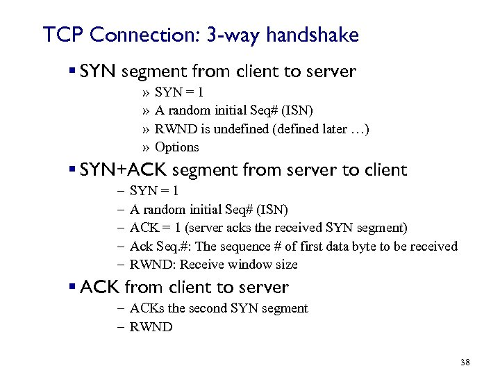 TCP Connection: 3 -way handshake § SYN segment from client to server » »