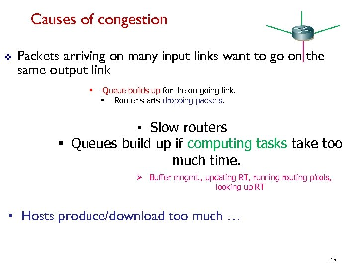 Causes of congestion v Packets arriving on many input links want to go on