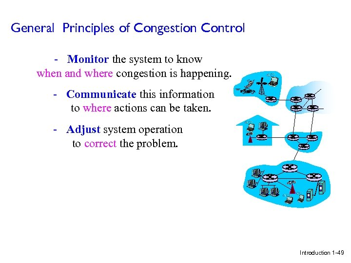 General Principles of Congestion Control - Monitor the system to know when and where