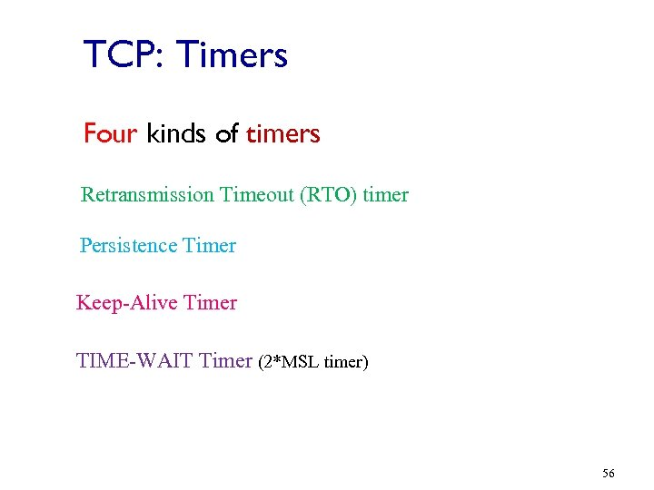 TCP: Timers Four kinds of timers Retransmission Timeout (RTO) timer Persistence Timer Keep-Alive Timer