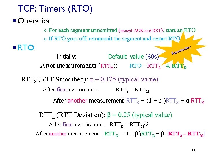 TCP: Timers (RTO) § Operation » For each segment transmitted (except ACK and RST),