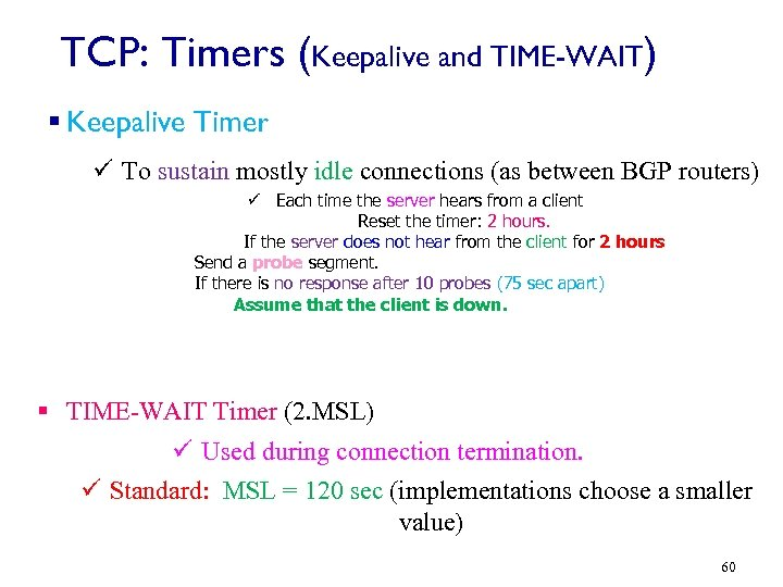 TCP: Timers (Keepalive and TIME-WAIT) § Keepalive Timer ü To sustain mostly idle connections
