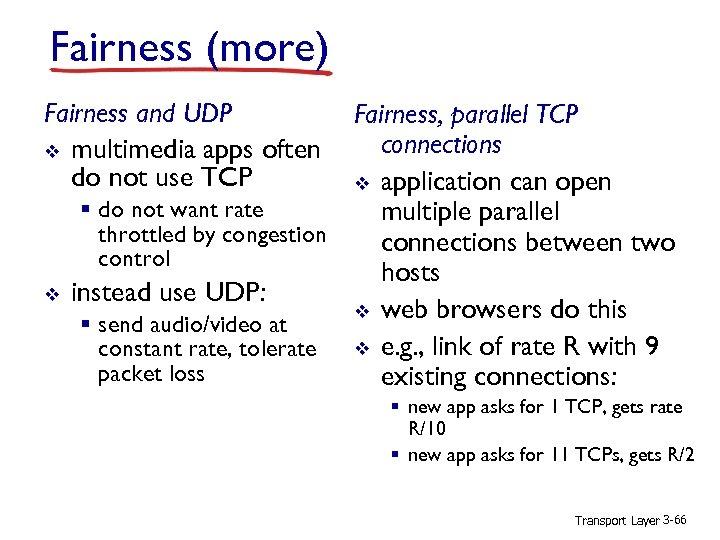 Fairness (more) Fairness and UDP v multimedia apps often do not use TCP v