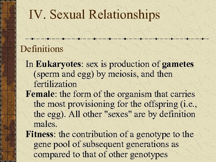 IV. Sexual Relationships Definitions In Eukaryotes: sex is production of gametes (sperm and egg)