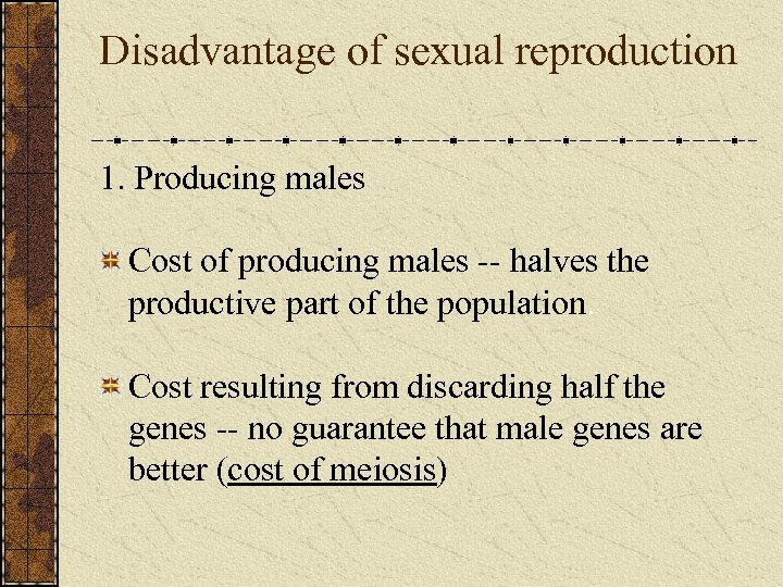 Disadvantage of sexual reproduction 1. Producing males Cost of producing males -- halves the