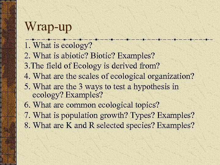 Wrap-up 1. What is ecology? 2. What is abiotic? Biotic? Examples? 3. The field