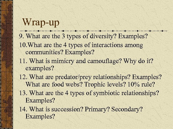 Wrap-up 9. What are the 3 types of diversity? Examples? 10. What are the