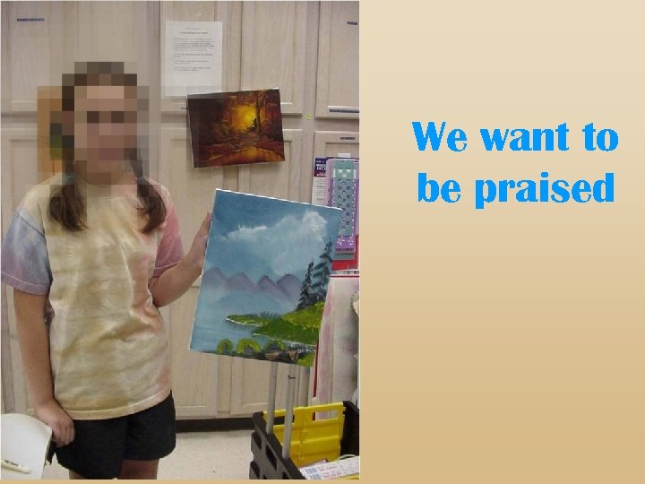 We want to be praised