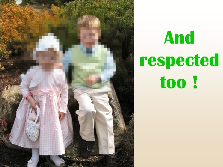 And respected too !