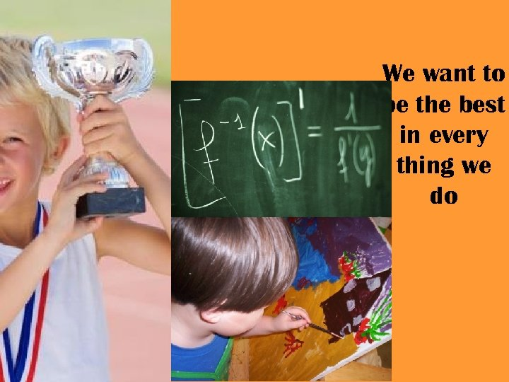 We want to be the best in every thing we do