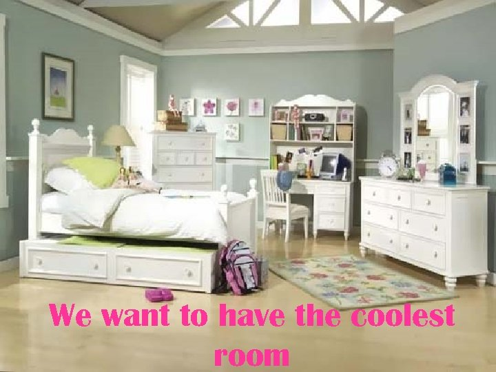We want to have the coolest room