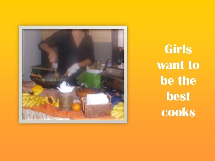 Girls want to be the best cooks