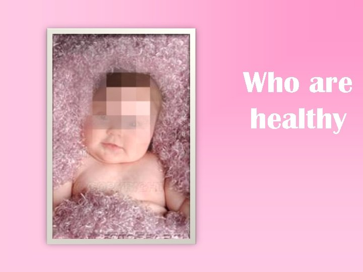 Who are healthy