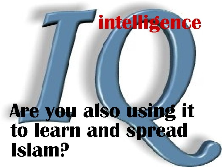 intelligence Are you also using it to learn and spread Islam?