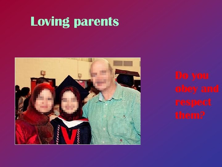 Loving parents Do you obey and respect them?