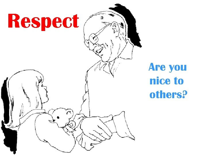 Respect Are you nice to others?