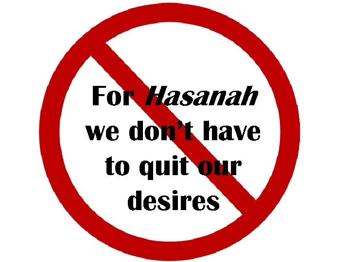 For Hasanah we don't have to quit our desires