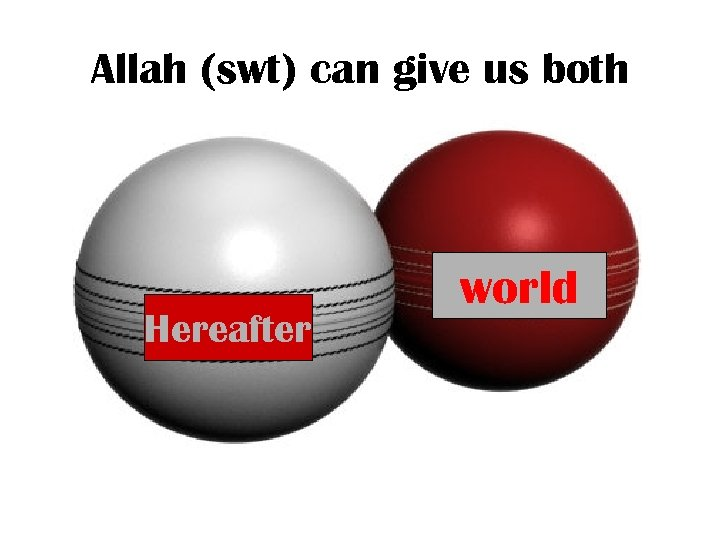 Allah (swt) can give us both Hereafter world