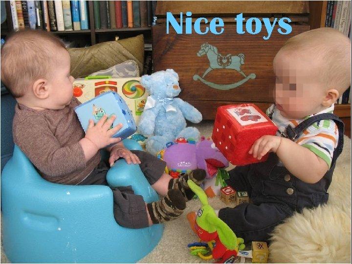 Nice toys