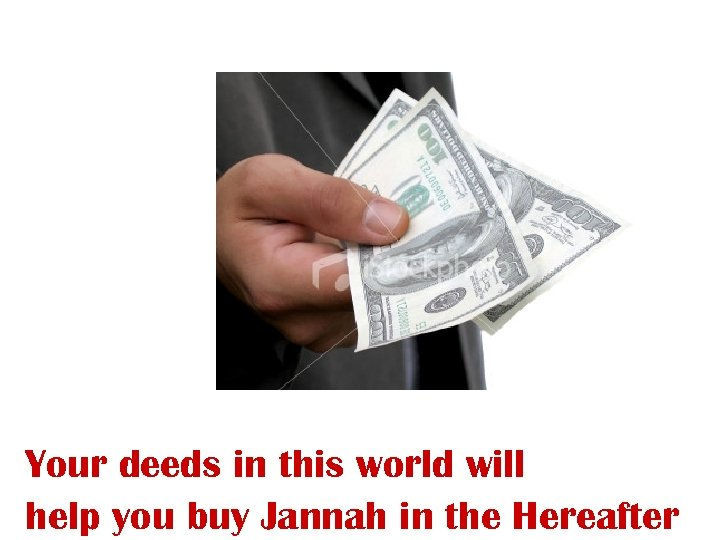 Your deeds in this world will help you buy Jannah in the Hereafter