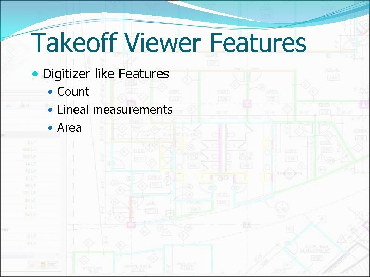 Takeoff Viewer Features Digitizer like Features Count Lineal measurements Area
