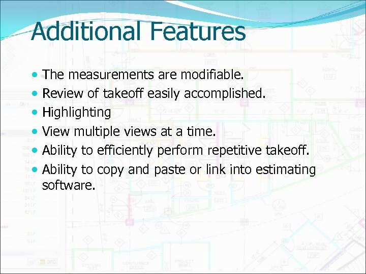 Additional Features The measurements are modifiable. Review of takeoff easily accomplished. Highlighting View multiple