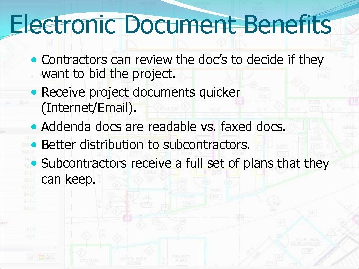 Electronic Document Benefits Contractors can review the doc's to decide if they want to