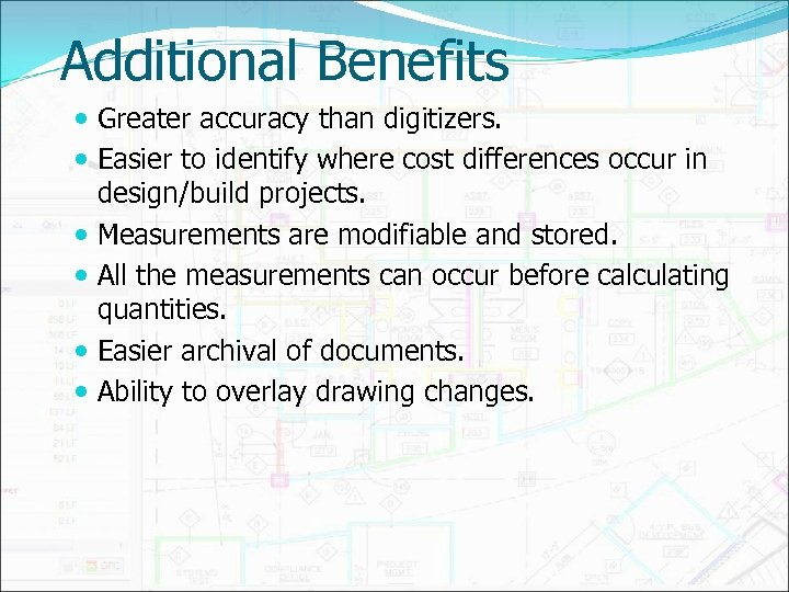 Additional Benefits Greater accuracy than digitizers. Easier to identify where cost differences occur in