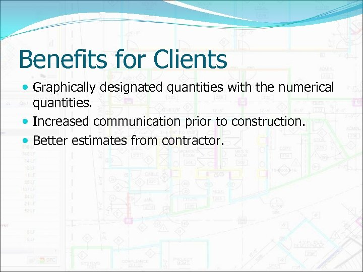 Benefits for Clients Graphically designated quantities with the numerical quantities. Increased communication prior to