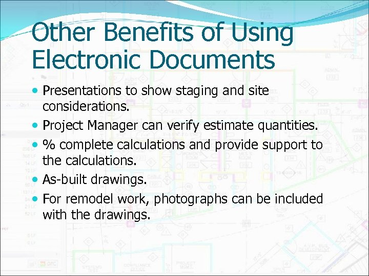 Other Benefits of Using Electronic Documents Presentations to show staging and site considerations. Project