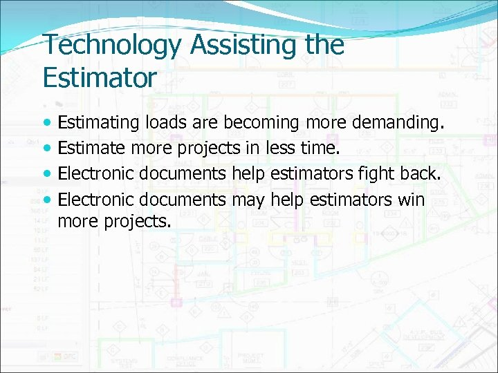 Technology Assisting the Estimator Estimating loads are becoming more demanding. Estimate more projects in