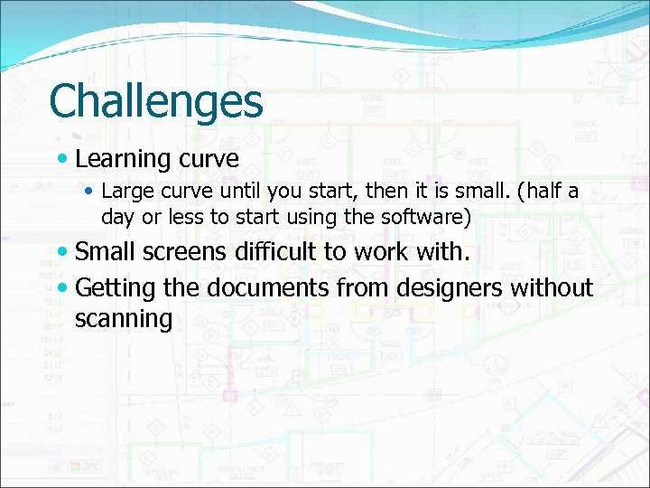Challenges Learning curve Large curve until you start, then it is small. (half a