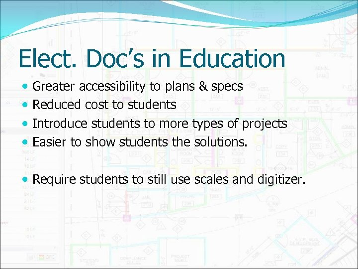 Elect. Doc's in Education Greater accessibility to plans & specs Reduced cost to students