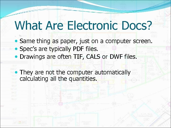 What Are Electronic Docs? Same thing as paper, just on a computer screen. Spec's