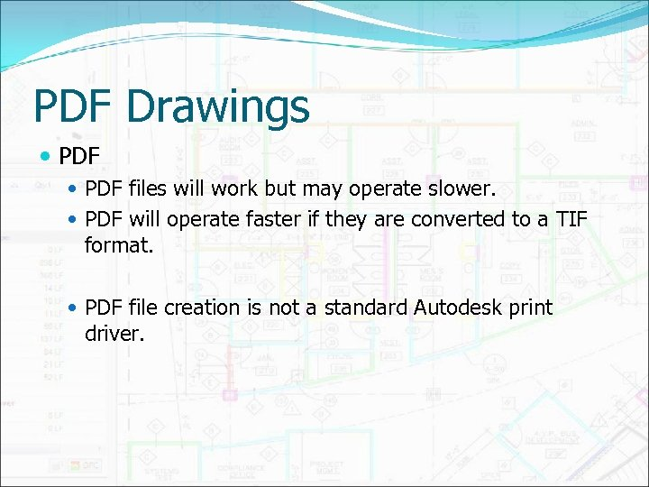 PDF Drawings PDF files will work but may operate slower. PDF will operate faster