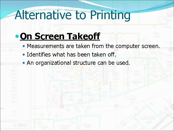 Alternative to Printing On Screen Takeoff Measurements are taken from the computer screen. Identifies