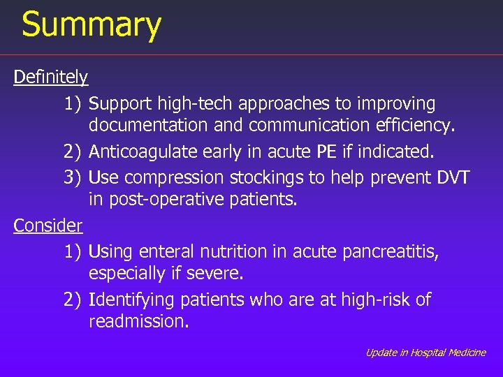Summary Definitely 1) Support high-tech approaches to improving documentation and communication efficiency. 2) Anticoagulate