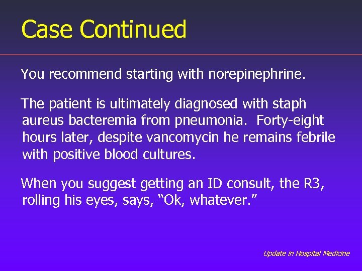 Case Continued You recommend starting with norepinephrine. The patient is ultimately diagnosed with staph