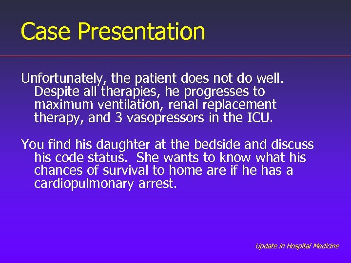 Case Presentation Unfortunately, the patient does not do well. Despite all therapies, he progresses