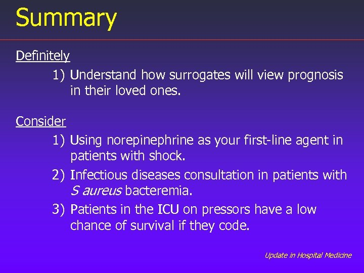Summary Definitely 1) Understand how surrogates will view prognosis in their loved ones. Consider