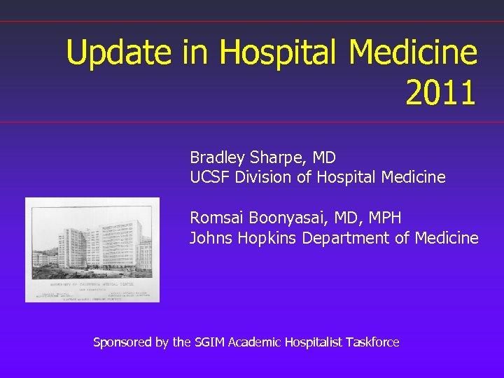 Update in Hospital Medicine 2011 Bradley Sharpe, MD UCSF Division of Hospital Medicine Romsai