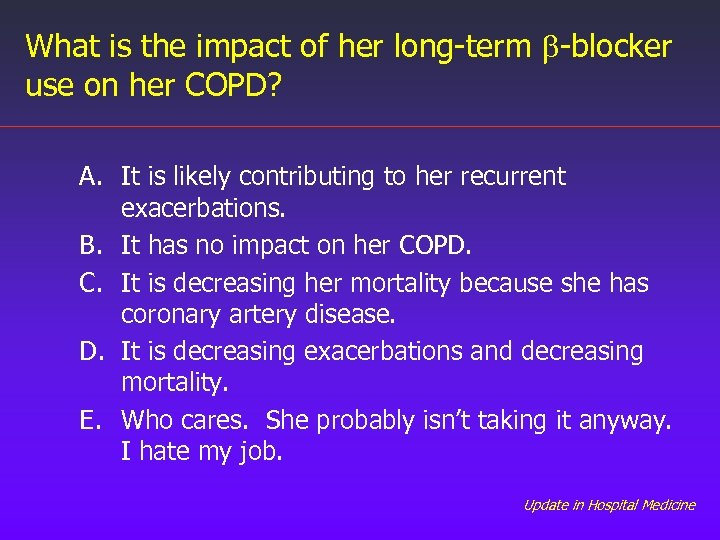 What is the impact of her long-term b-blocker use on her COPD? A. It