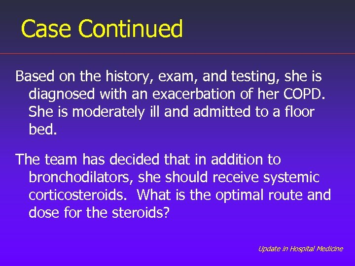 Case Continued Based on the history, exam, and testing, she is diagnosed with an