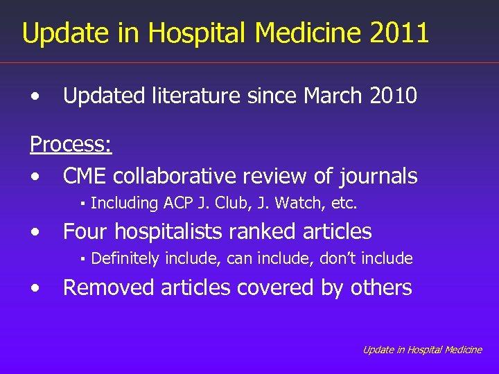 Update in Hospital Medicine 2011 • Updated literature since March 2010 Process: • CME