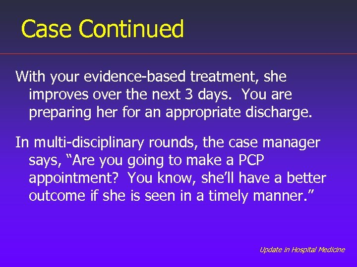 Case Continued With your evidence-based treatment, she improves over the next 3 days. You
